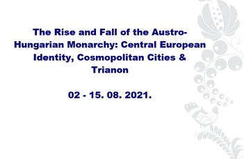 The Rise and Fall of the Austro-Hungarian Monarchy: Central European Identity, Cosmopolitan Cities & Trianon